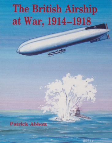 The British Airship at War, 1914-1918, by Patrick Abbott